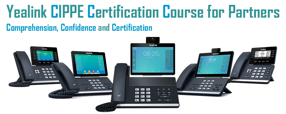 Yealink (CIPPE) Certification Course for Yealink Partners